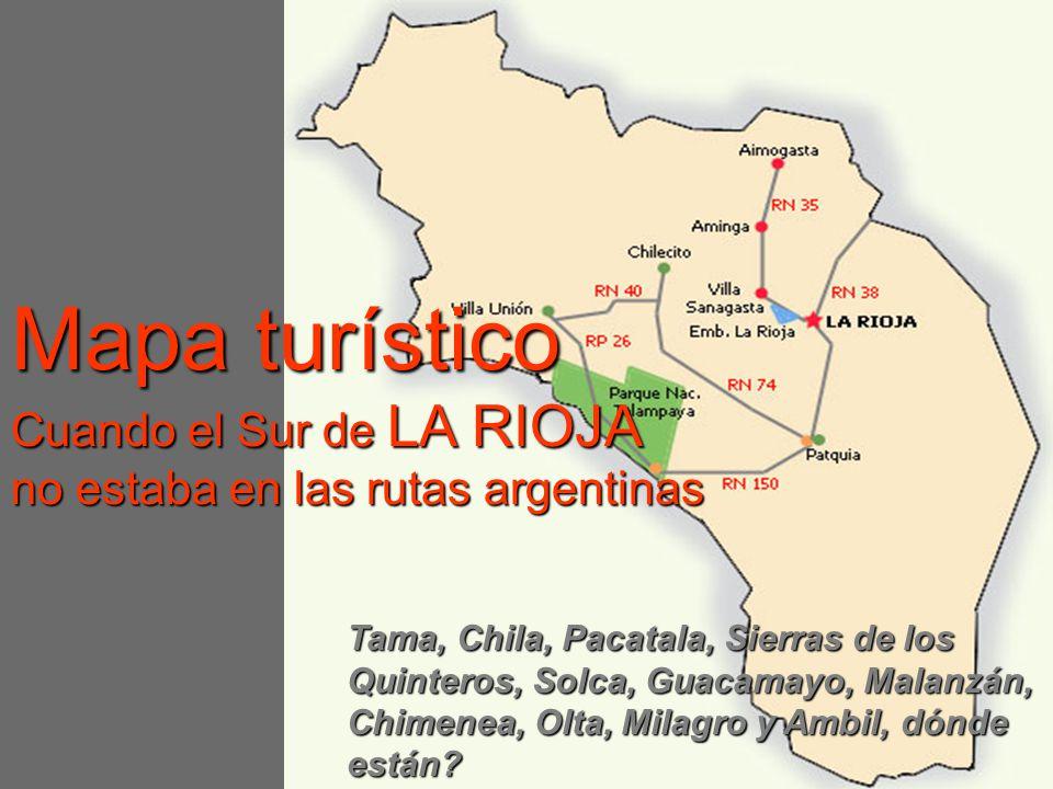 Mapa turístico Cuando el Sur de LA RIOJA no estaba en las rutas argentinas Tama, Chila, Pacatala, Sierras de los Quinteros, Solca, Guacamayo, Malanzán, Chimenea, Olta, Milagro y Ambil, dónde están?