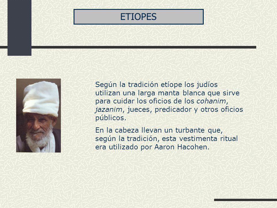 Según la tradición etíope los judíos utilizan una larga manta blanca que sirve para cuidar los oficios de los cohanim, jazanim, jueces, predicador y o