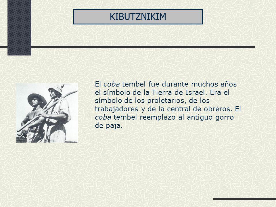 El coba tembel fue durante muchos años el símbolo de la Tierra de Israel. Era el símbolo de los proletarios, de los trabajadores y de la central de ob