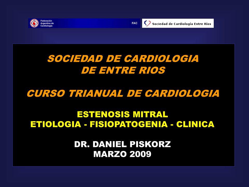 SOCIEDAD DE CARDIOLOGIA DE ENTRE RIOS CURSO TRIANUAL DE CARDIOLOGIA ESTENOSIS MITRAL ETIOLOGIA - FISIOPATOGENIA - CLINICA DR. DANIEL PISKORZ MARZO 200