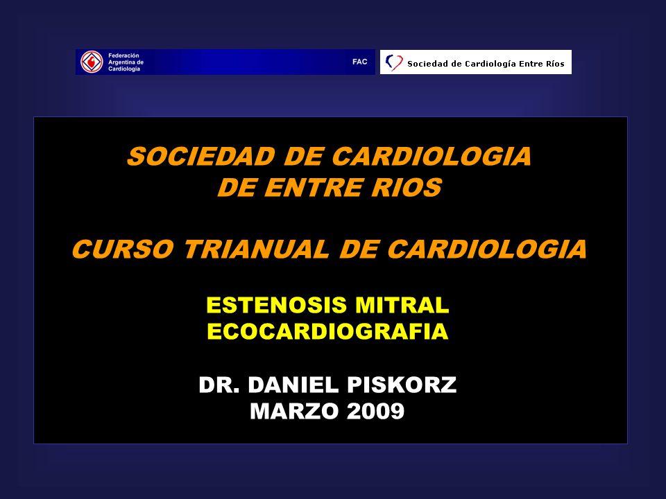 SOCIEDAD DE CARDIOLOGIA DE ENTRE RIOS CURSO TRIANUAL DE CARDIOLOGIA ESTENOSIS MITRAL ECOCARDIOGRAFIA DR. DANIEL PISKORZ MARZO 2009