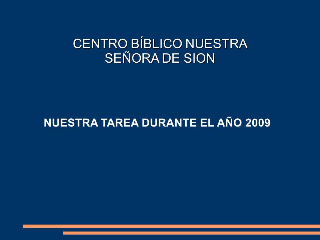 CENTRO BÍBLICO NUESTRA SEÑORA DE SION NUESTRA TAREA DURANTE EL AÑO 2009