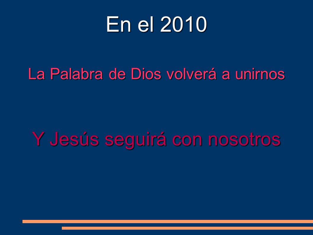 En el 2010 La Palabra de Dios volverá a unirnos Y Jesús seguirá con nosotros