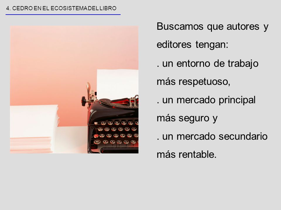 4. CEDRO EN EL ECOSISTEMA DEL LIBRO Buscamos que autores y editores tengan:.