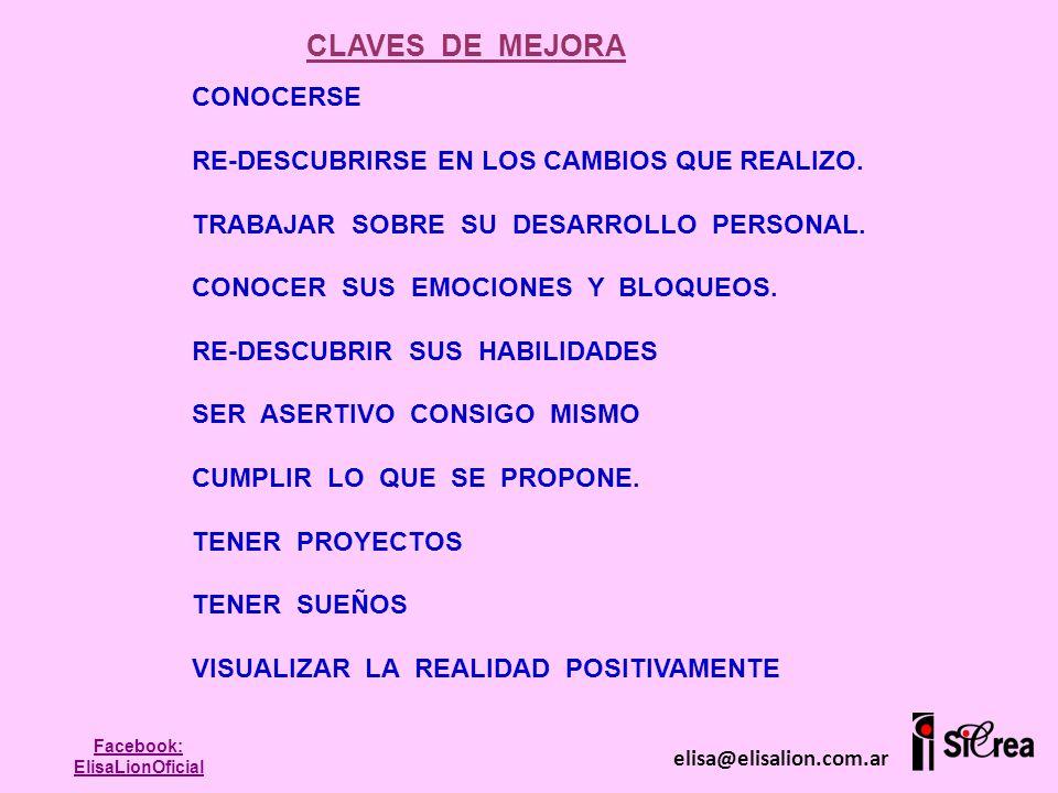 CLAVES DE MEJORA elisa@elisalion.com.ar Facebook: ElisaLionOficial CONOCERSE RE-DESCUBRIRSE EN LOS CAMBIOS QUE REALIZO. TRABAJAR SOBRE SU DESARROLLO P
