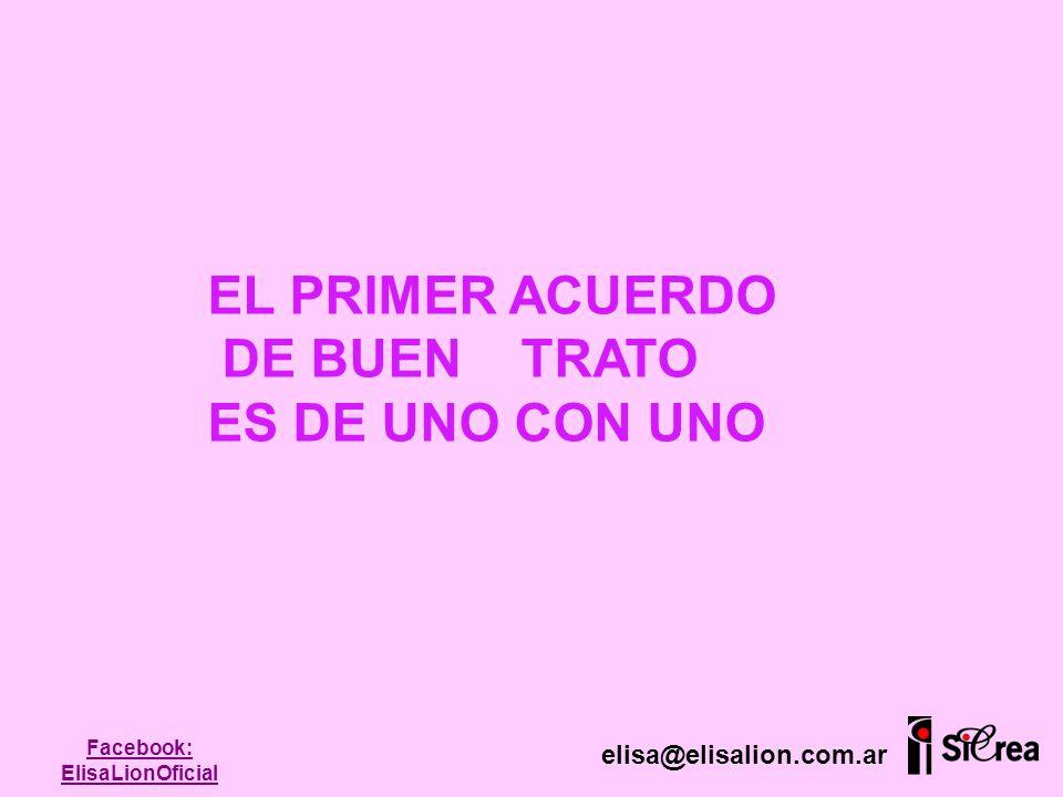 EL PRIMER ACUERDO DE BUEN TRATO ES DE UNO CON UNO elisa@elisalion.com.ar Facebook: ElisaLionOficial