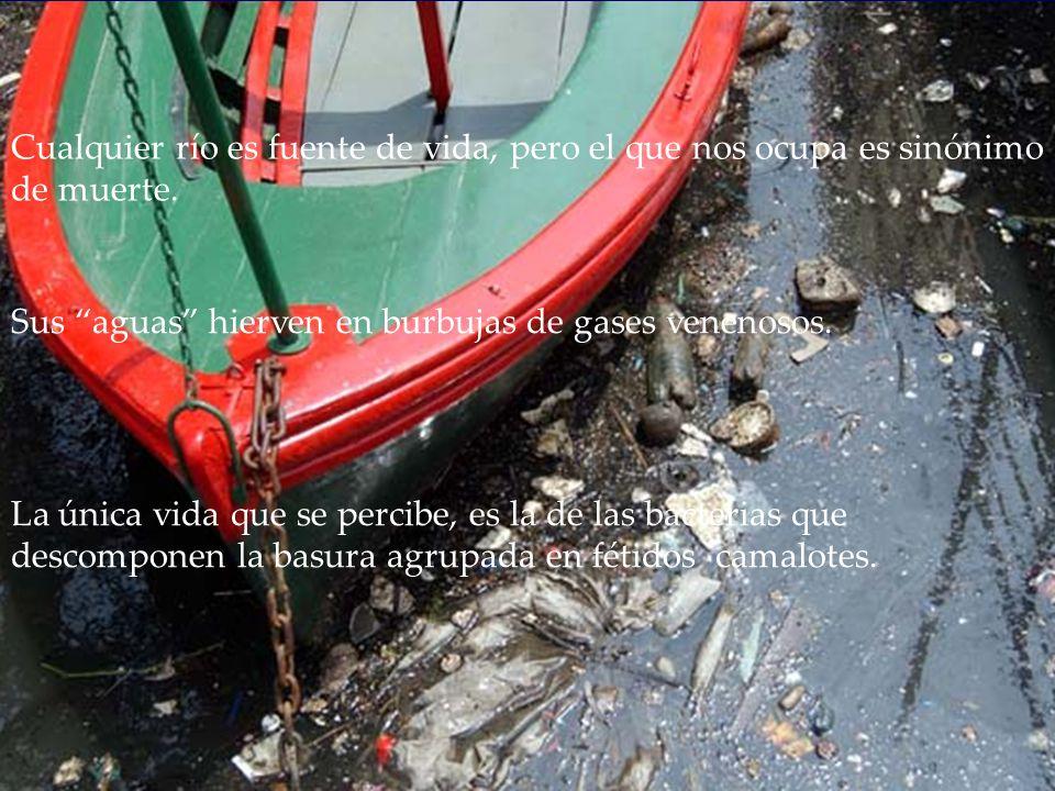 Cualquier río es fuente de vida, pero el que nos ocupa es sinónimo de muerte.