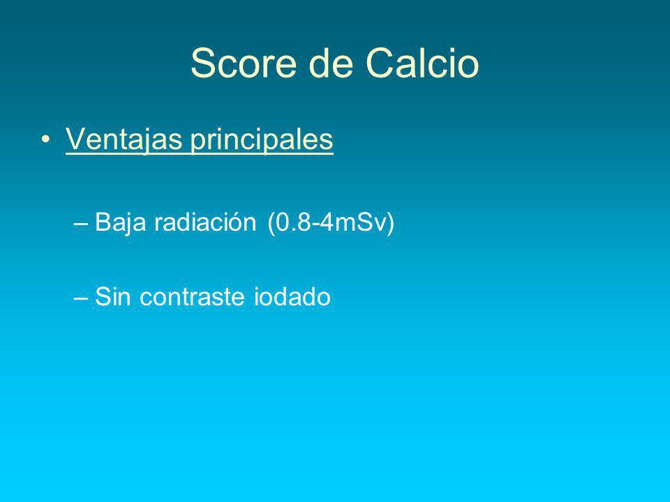 Score de Calcio Ventajas principales –Baja radiación (0.8-4mSv) –Sin contraste iodado