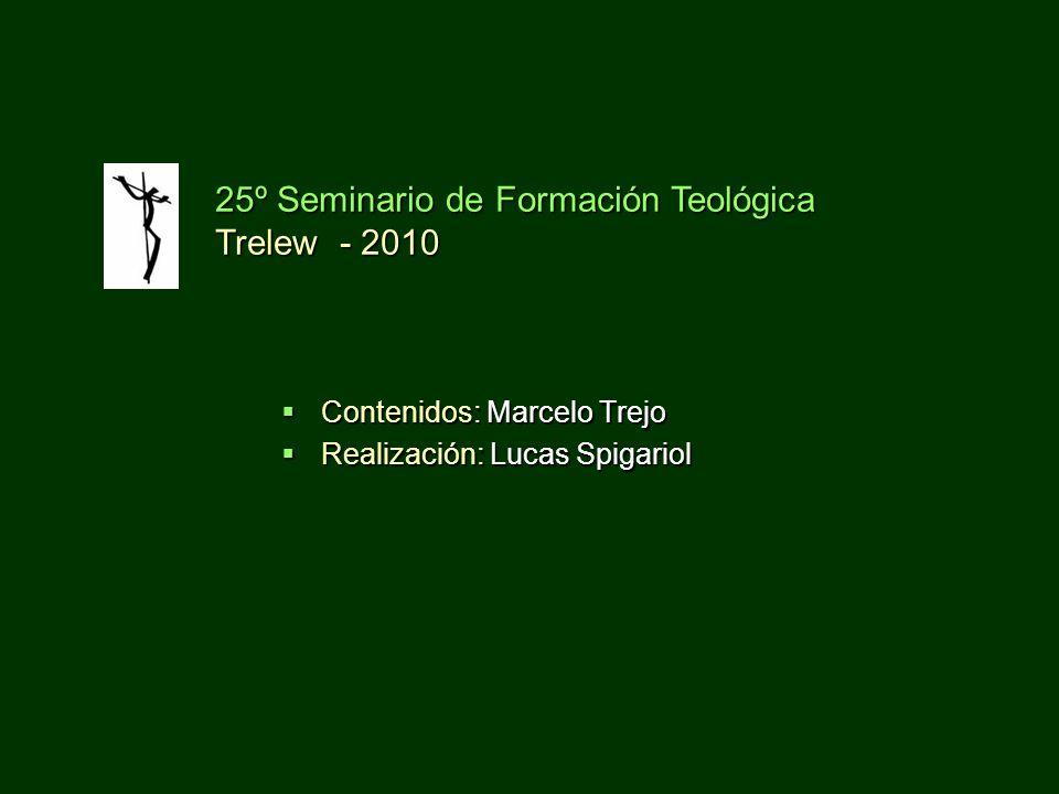 Contenidos: Marcelo Trejo Contenidos: Marcelo Trejo Realización: Lucas Spigariol Realización: Lucas Spigariol 25º Seminario de Formación Teológica Trelew - 2010