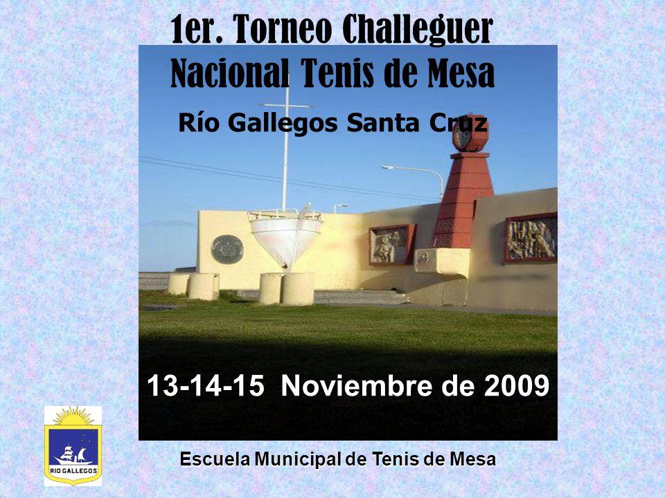 13-14-15 Noviembre de 2009 1er. Torneo Challeguer Nacional Tenis de Mesa Río Gallegos Santa Cruz Escuela Municipal de Tenis de Mesa