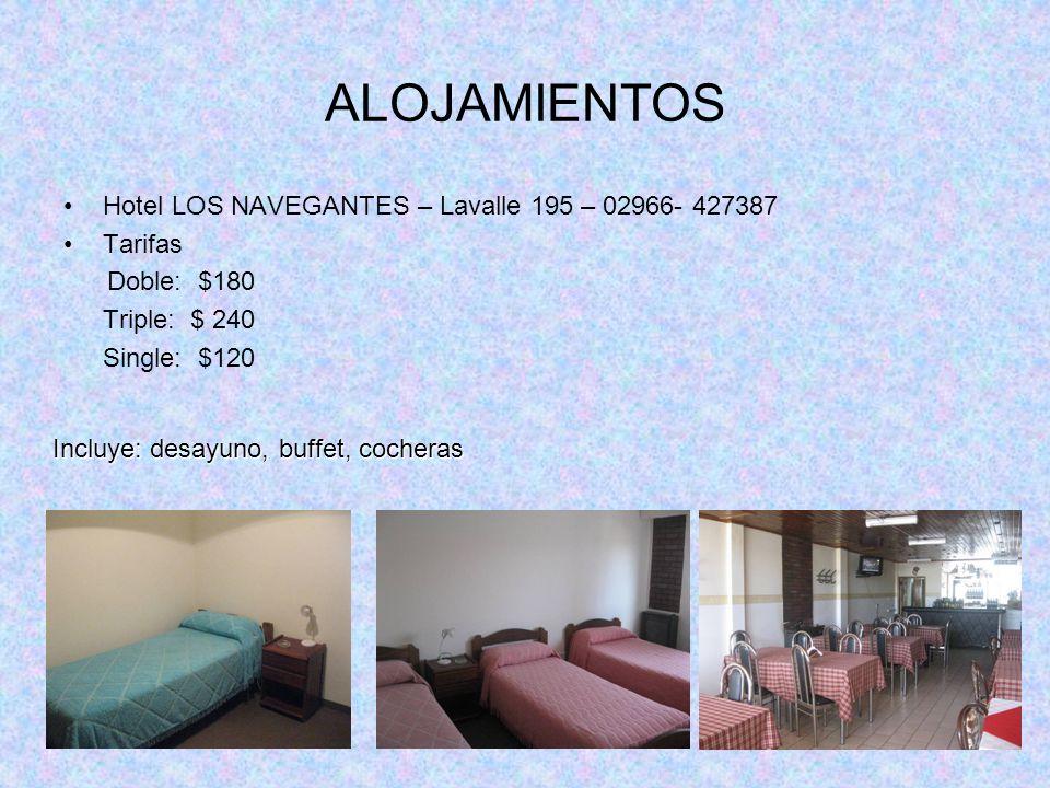 ALOJAMIENTOS Hotel LOS NAVEGANTES – Lavalle 195 – 02966- 427387 Tarifas Doble: $180 Triple: $ 240 Single: $120 Incluye: desayuno, buffet, cocheras