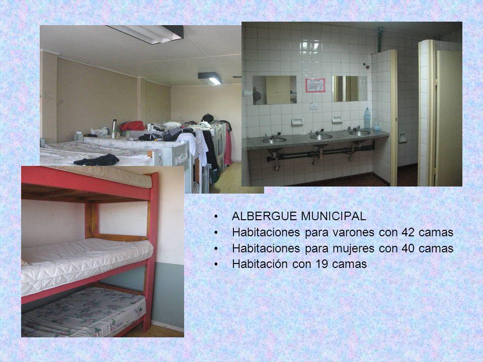 ALBERGUE MUNICIPAL Habitaciones para varones con 42 camas Habitaciones para mujeres con 40 camas Habitación con 19 camas