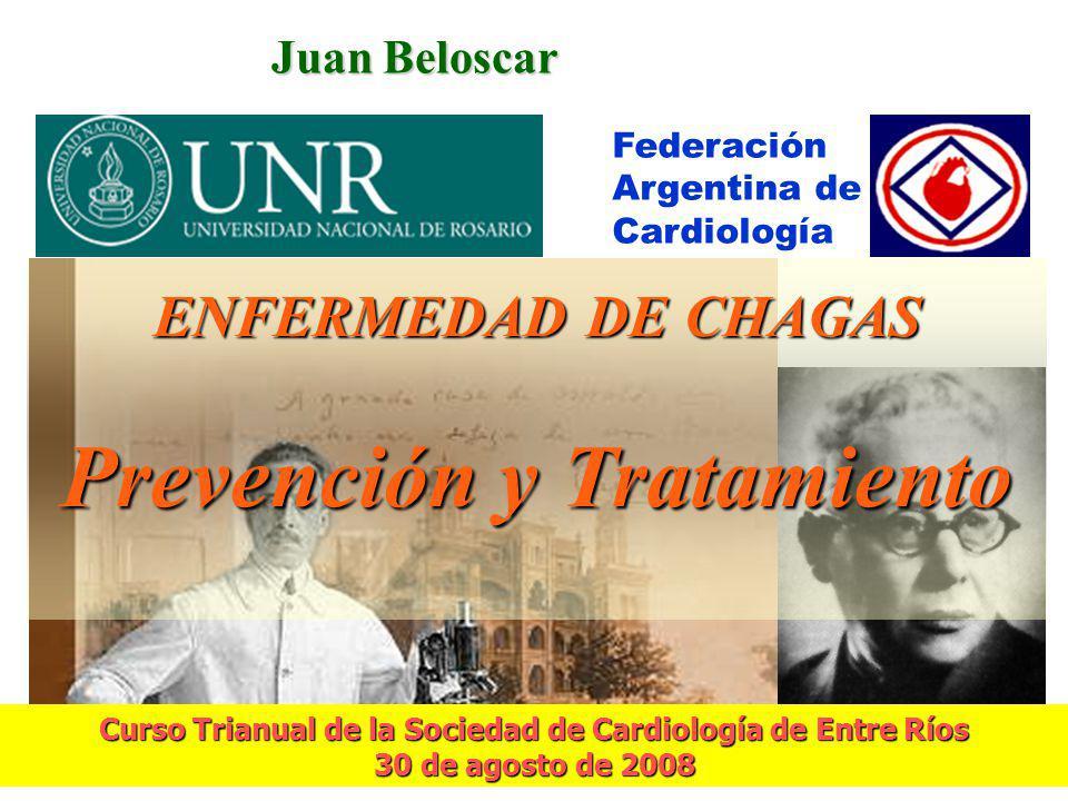 Juan Beloscar Juan Beloscar ENFERMEDAD DE CHAGAS Prevención y Tratamiento Federación Argentina de Cardiología Curso Trianual de la Sociedad de Cardiol