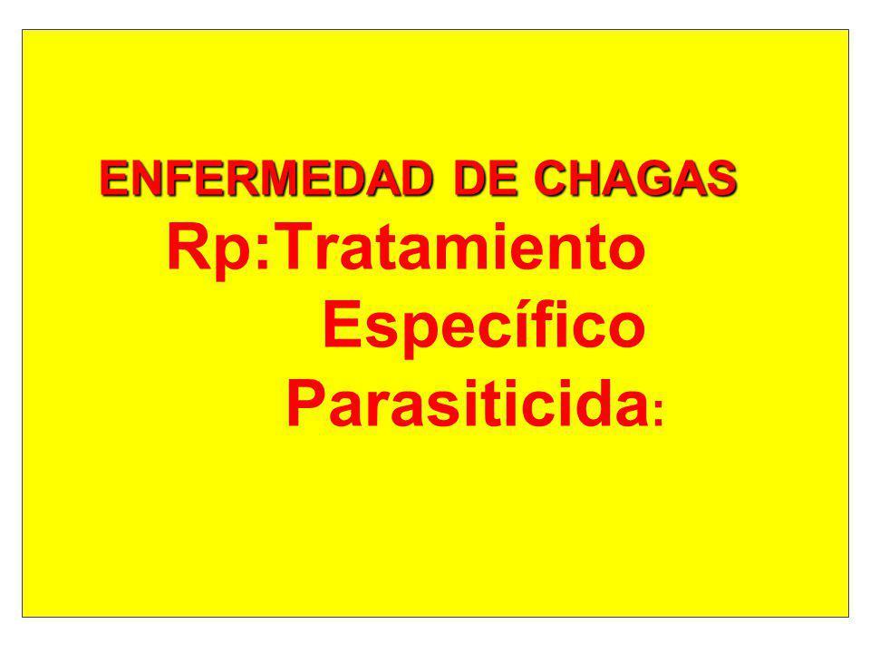 ENFERMEDAD DE CHAGAS ENFERMEDAD DE CHAGAS Rp:Tratamiento Específico Parasiticida : Ministerio de Salud de la Nación - 1998