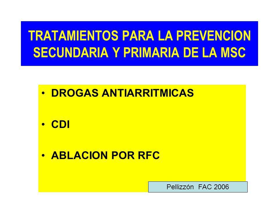 TRATAMIENTOS PARA LA PREVENCION SECUNDARIA Y PRIMARIA DE LA MSC DROGAS ANTIARRITMICAS CDI ABLACION POR RFC Pellizzón FAC 2006