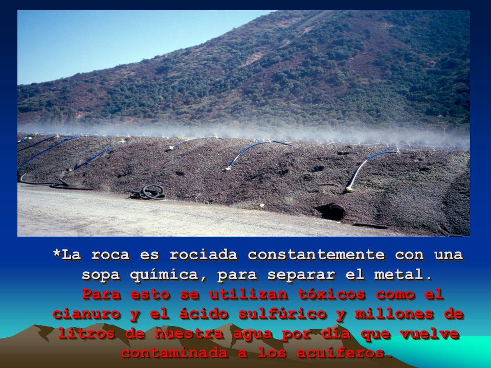 *Se remueven montañas dinamitando y moliendo cientos de miles de toneladas de roca por día.