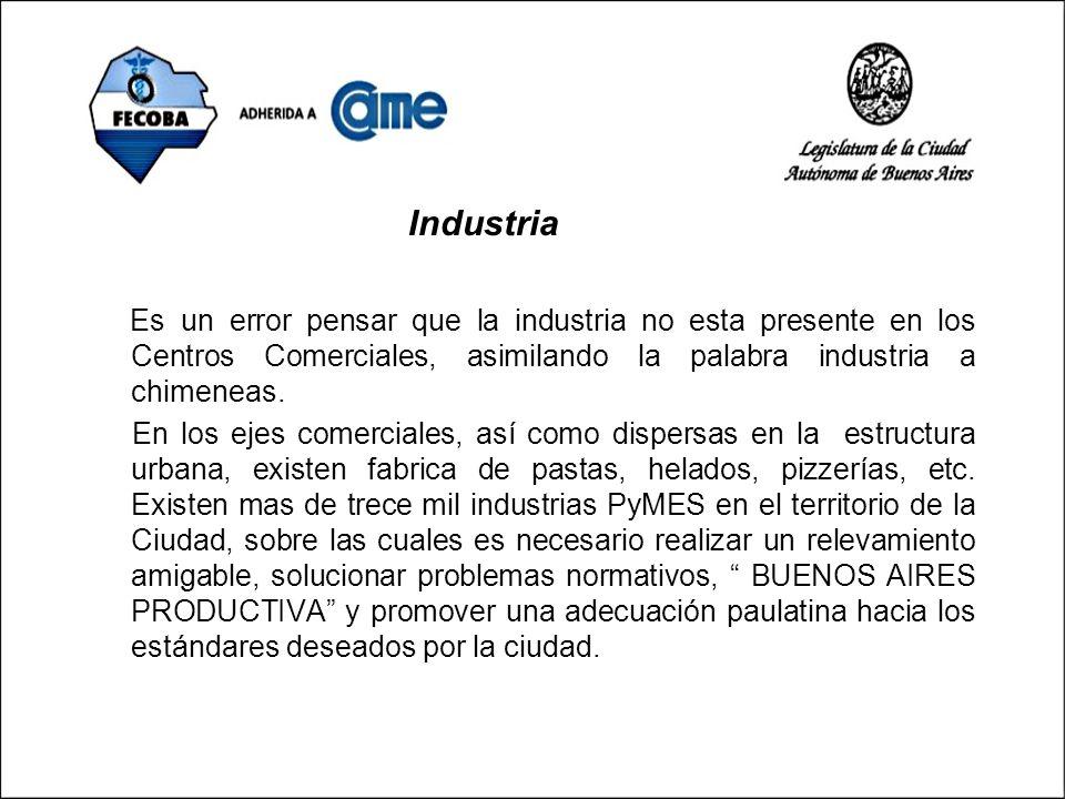 Industria Es un error pensar que la industria no esta presente en los Centros Comerciales, asimilando la palabra industria a chimeneas. En los ejes co