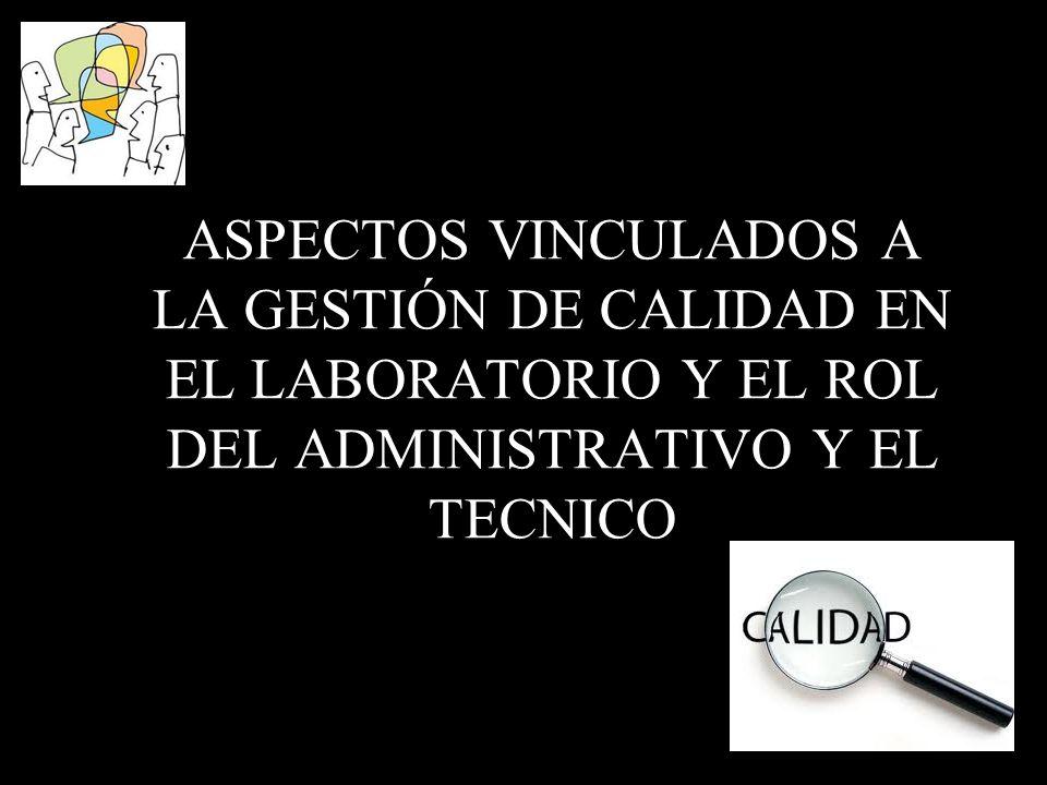 ASPECTOS VINCULADOS A LA GESTIÓN DE CALIDAD EN EL LABORATORIO Y EL ROL DEL ADMINISTRATIVO Y EL TECNICO