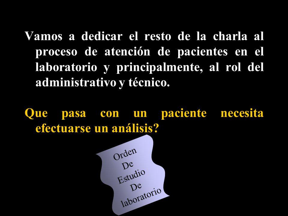 Vamos a dedicar el resto de la charla al proceso de atención de pacientes en el laboratorio y principalmente, al rol del administrativo y técnico. Que