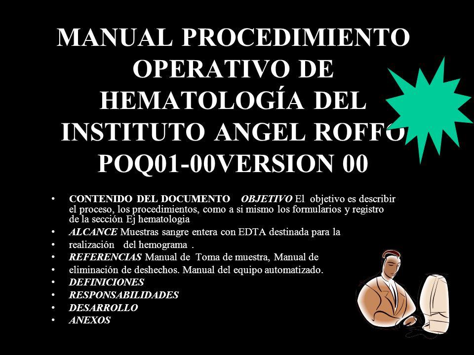 MANUAL PROCEDIMIENTO OPERATIVO DE HEMATOLOGÍA DEL INSTITUTO ANGEL ROFFO POQ01-00VERSION 00 CONTENIDO DEL DOCUMENTOOBJETIVO El objetivo es describir el