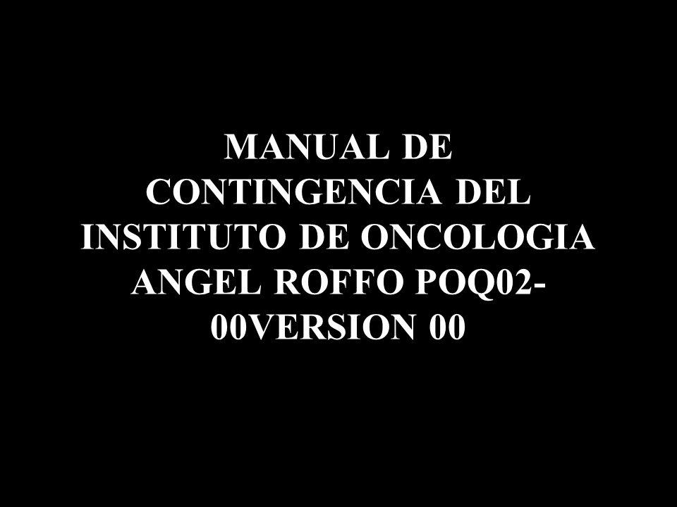 MANUAL DE CONTINGENCIA DEL INSTITUTO DE ONCOLOGIA ANGEL ROFFO POQ02- 00VERSION 00