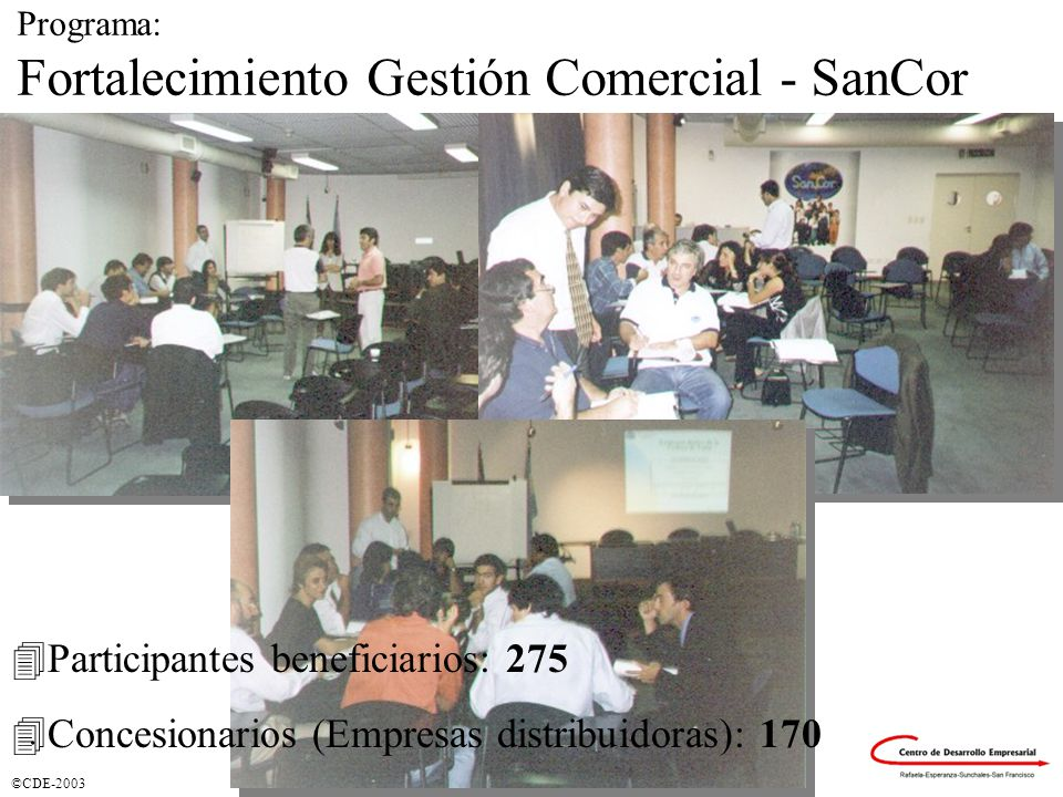 ©CDE-2003. Programa: Fortalecimiento Gestión Comercial - SanCor 4Participantes beneficiarios: 275 4Concesionarios (Empresas distribuidoras): 170