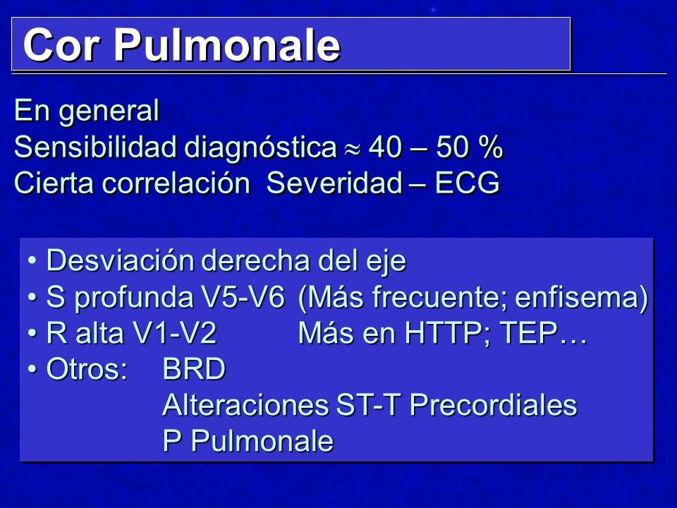 Cor Pulmonale En general Sensibilidad diagnóstica 40 – 50 % Cierta correlación Severidad – ECG En general Sensibilidad diagnóstica 40 – 50 % Cierta co