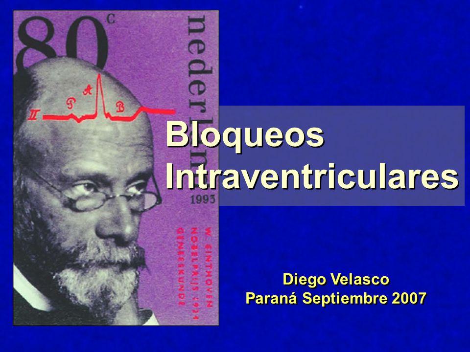 Diego Velasco Paraná Septiembre 2007 Diego Velasco Paraná Septiembre 2007 Bloqueos Intraventriculares Bloqueos Intraventriculares