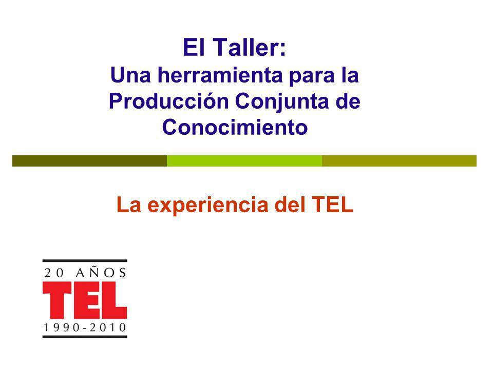 El Taller: Una herramienta para la Producción Conjunta de Conocimiento La experiencia del TEL