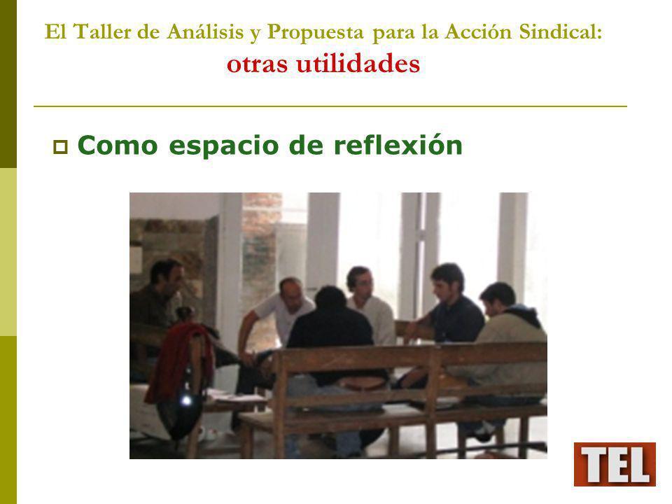 El Taller de Análisis y Propuesta para la Acción Sindical: otras utilidades Como espacio de reflexión