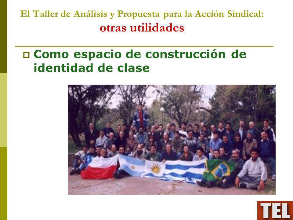 El Taller de Análisis y Propuesta para la Acción Sindical: otras utilidades Como espacio de construcción de identidad de clase