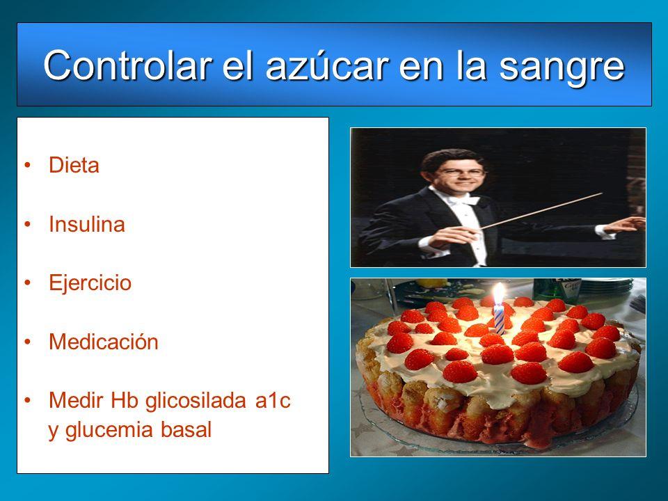 Dieta Insulina Ejercicio Medicación Medir Hb glicosilada a1c y glucemia basal Controlar el azúcar en la sangre