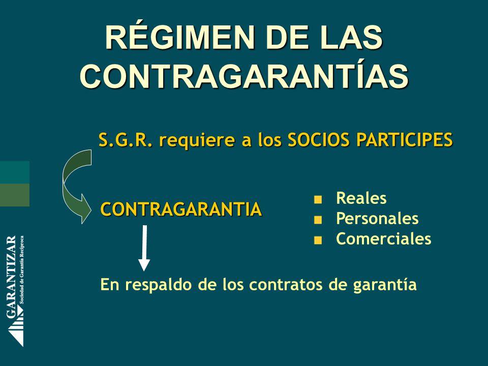 RÉGIMEN DE LAS CONTRAGARANTÍAS S.G.R. requiere a los SOCIOS PARTICIPES CONTRAGARANTIA En respaldo de los contratos de garantía Reales Personales Comer