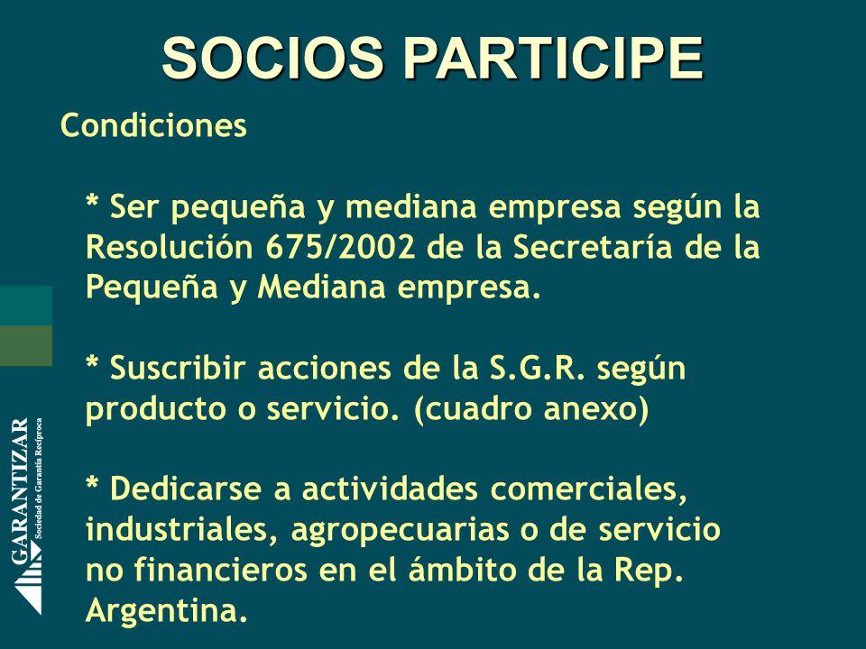 SOCIOS PARTICIPE Condiciones * Ser pequeña y mediana empresa según la Resolución 675/2002 de la Secretaría de la Pequeña y Mediana empresa.
