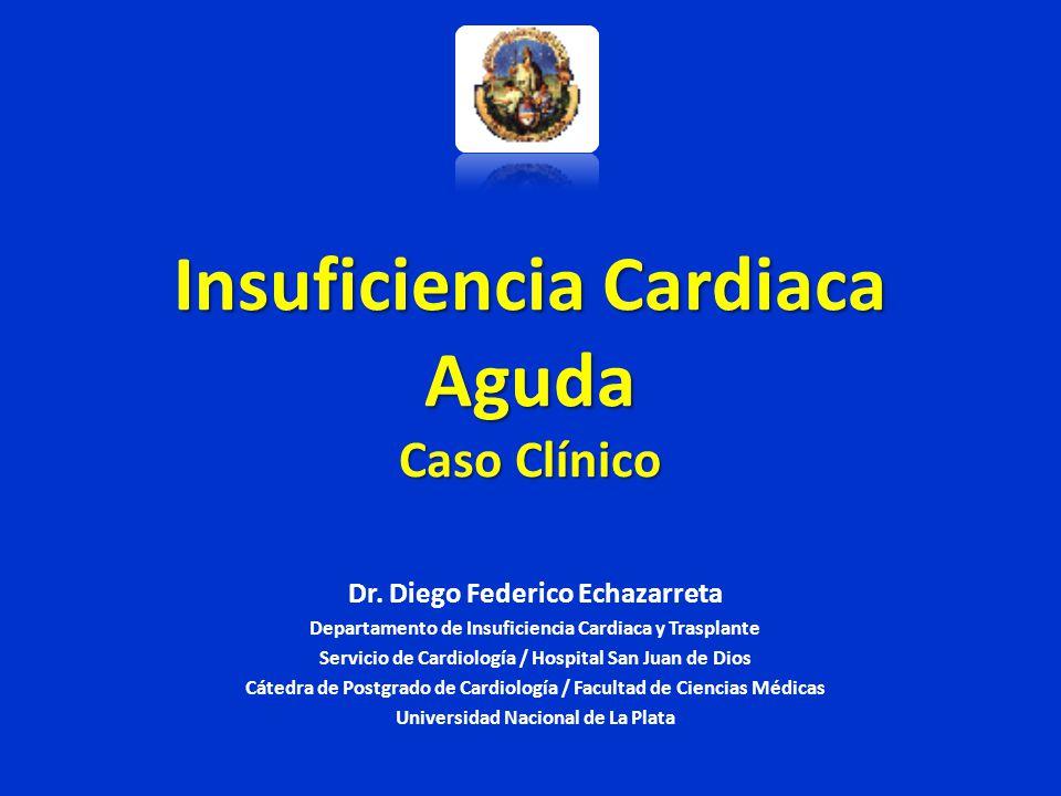 Insuficiencia Cardiaca Aguda Caso Clínico Insuficiencia Cardiaca Aguda Caso Clínico Dr. Diego Federico Echazarreta Departamento de Insuficiencia Cardi