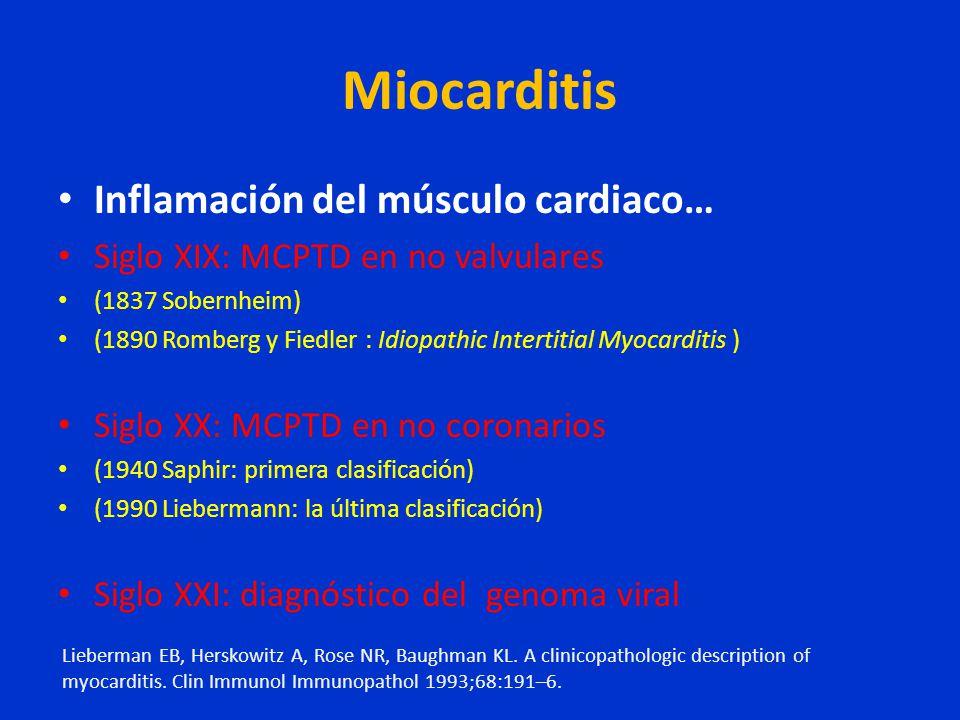 Miocarditis Inflamación del músculo cardiaco… Siglo XIX: MCPTD en no valvulares (1837 Sobernheim) (1890 Romberg y Fiedler : Idiopathic Intertitial Myo