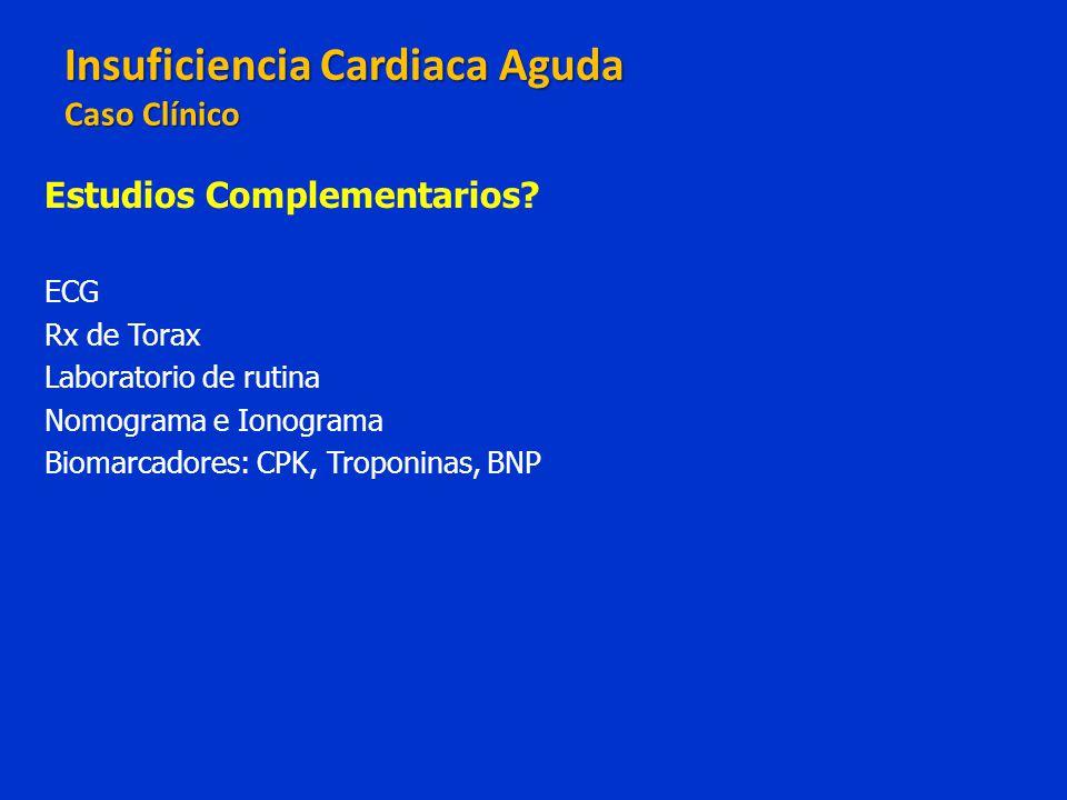 Estudios Complementarios? ECG Rx de Torax Laboratorio de rutina Nomograma e Ionograma Biomarcadores: CPK, Troponinas, BNP