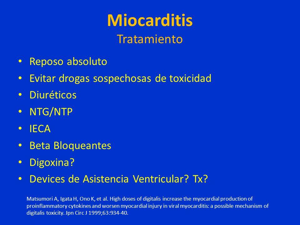 Miocarditis Tratamiento Reposo absoluto Evitar drogas sospechosas de toxicidad Diuréticos NTG/NTP IECA Beta Bloqueantes Digoxina? Devices de Asistenci