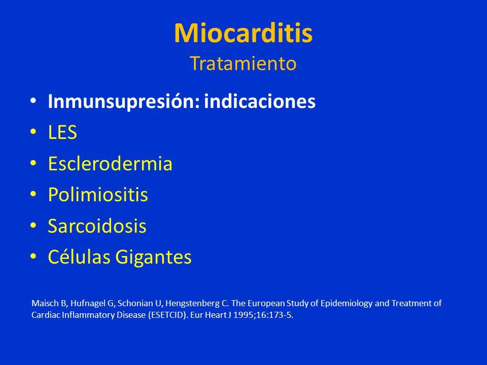 Miocarditis Tratamiento Inmunsupresión: indicaciones LES Esclerodermia Polimiositis Sarcoidosis Células Gigantes Maisch B, Hufnagel G, Schonian U, Hen
