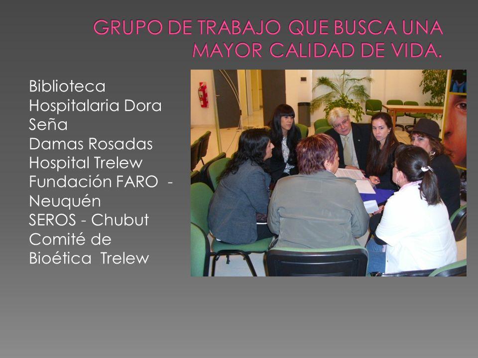 Biblioteca Hospitalaria Dora Seña Damas Rosadas Hospital Trelew Fundación FARO - Neuquén SEROS - Chubut Comité de Bioética Trelew