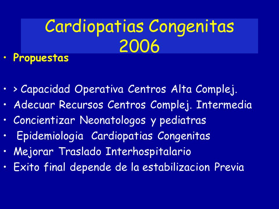 Cardiopatias Congenitas 2006 Propuestas > Capacidad Operativa Centros Alta Complej. Adecuar Recursos Centros Complej. Intermedia Concientizar Neonatol