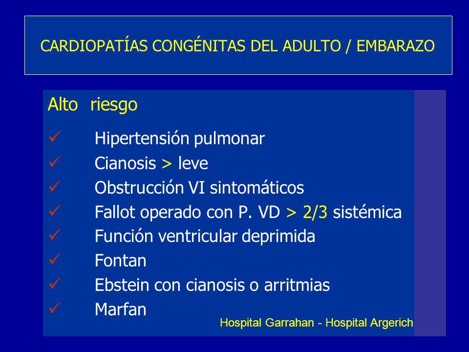 Alto riesgo Hipertensión pulmonar Cianosis > leve Obstrucción VI sintomáticos Fallot operado con P. VD > 2/3 sistémica Función ventricular deprimida F