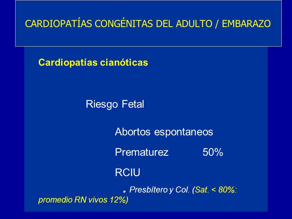 Cardiopatías cianóticas Riesgo Fetal Abortos espontaneos Prematurez 50% RCIU. Presbítero y Col. (Sat. < 80%: promedio RN vivos 12%) CARDIOPATÍAS CONGÉ