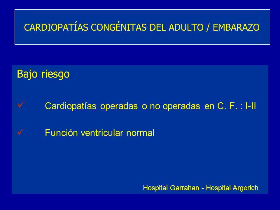 Bajo riesgo Cardiopatías operadas o no operadas en C. F. : I-II Función ventricular normal CARDIOPATÍAS CONGÉNITAS DEL ADULTO / EMBARAZO Hospital Garr