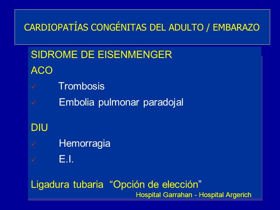 SIDROME DE EISENMENGER ACO Trombosis Embolia pulmonar paradojal DIU Hemorragia E.I. Ligadura tubaria Opción de elección CARDIOPATÍAS CONGÉNITAS DEL AD