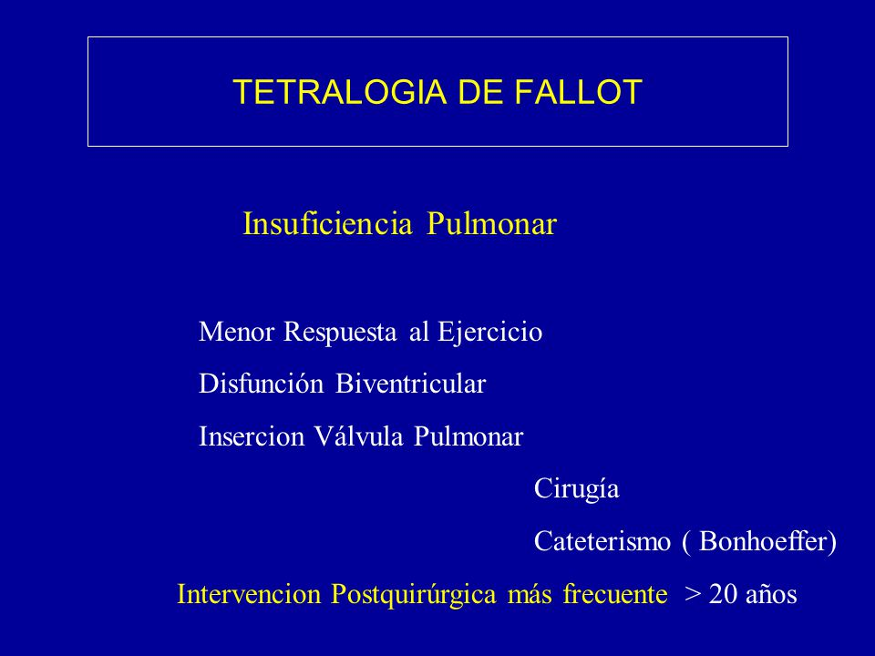 TETRALOGIA DE FALLOT Insuficiencia Pulmonar Menor Respuesta al Ejercicio Disfunción Biventricular Insercion Válvula Pulmonar Cirugía Cateterismo ( Bon