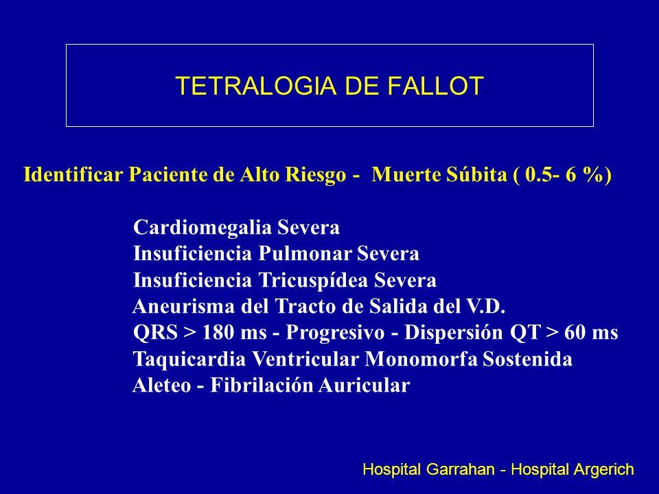 TETRALOGIA DE FALLOT Hospital Garrahan - Hospital Argerich Identificar Paciente de Alto Riesgo - Muerte Súbita ( 0.5- 6 %) Cardiomegalia Severa Insufi