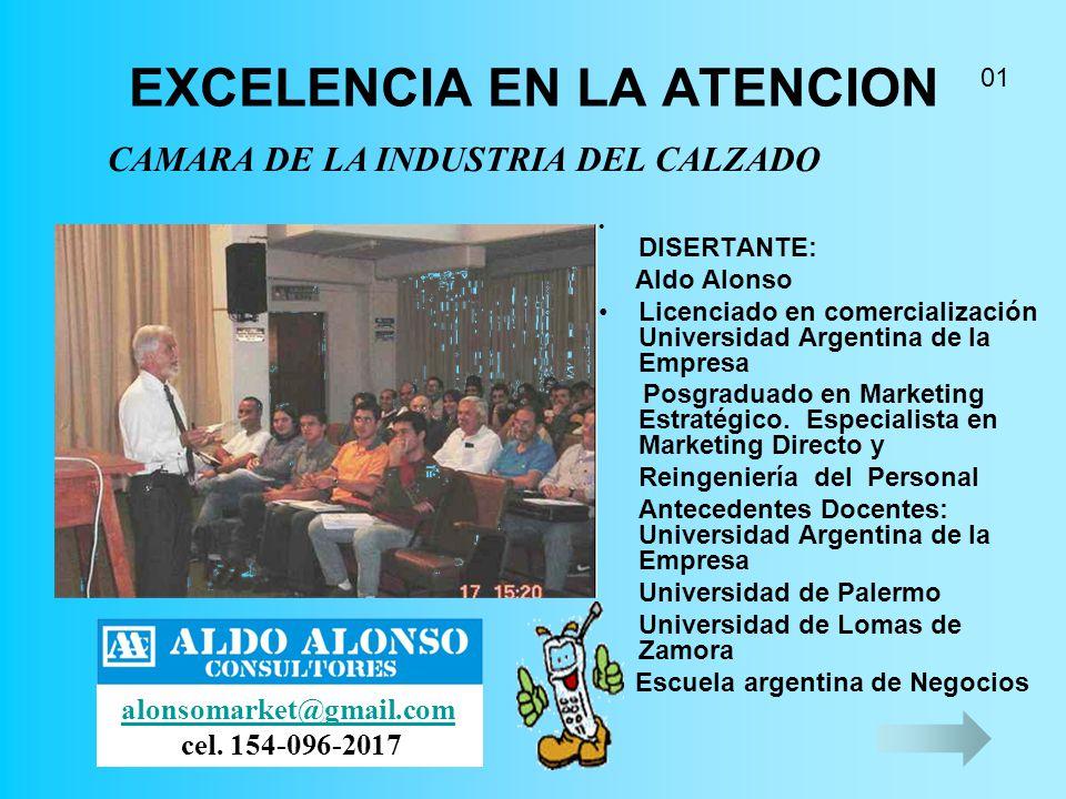 EXCELENCIA EN LA ATENCION DISERTANTE: Aldo Alonso Licenciado en comercialización Universidad Argentina de la Empresa Posgraduado en Marketing Estratégico.
