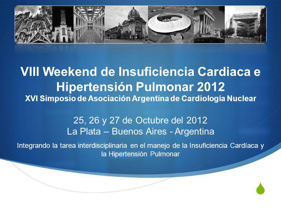 VIII Weekend de Insuficiencia Cardiaca e Hipertensión Pulmonar 2012 XVI Simposio de Asociación Argentina de Cardiología Nuclear 25, 26 y 27 de Octubre