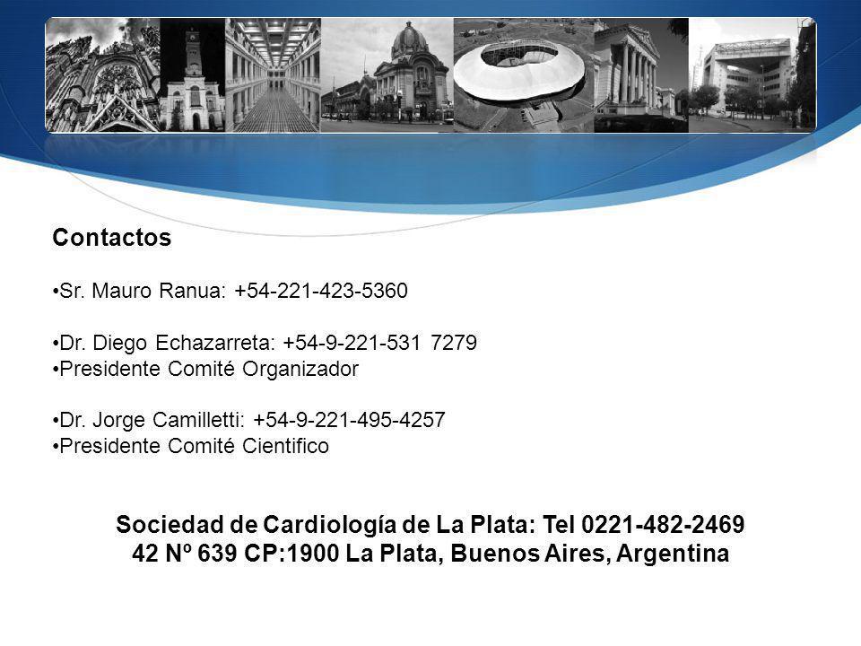 Contactos Sr. Mauro Ranua: +54-221-423-5360 Dr. Diego Echazarreta: +54-9-221-531 7279 Presidente Comité Organizador Dr. Jorge Camilletti: +54-9-221-49